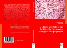 Bookcover of Modeling and Fabrication of a Thin Film Piezeoelectric Energy Scavenging Device