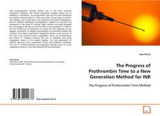 The Progress of Prothrombin Time to a New Generation Method for INR kitap kapağı