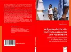 Bookcover of Aufgaben der Familie im Erziehungsprozess von Kleinkindern