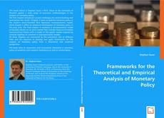 Bookcover of Frameworks for the Theoretical and Empirical Analysis of Monetary Policy