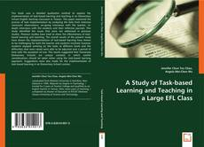 Bookcover of A Study of Task-based Learning and Teaching in a Large EFL Class