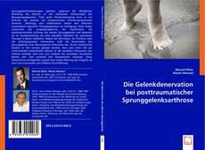 Bookcover of Die Gelenkdenervation bei posttraumatischer Sprunggelenksarthrose