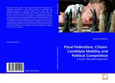 Bookcover of Fiscal Federalism, Citizen-Candidate Mobility and Political Competition
