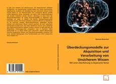 Buchcover von Überdeckungsmodelle zur Akquisition und Verarbeitung von Unsicherem Wissen