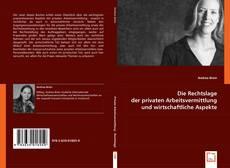 Bookcover of Die Rechtslage der privaten Arbeitsvermittlung und wirtschaftliche Aspekte