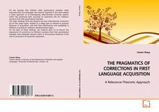 Bookcover of THE PRAGMATICS OF CORRECTIONS IN FIRST LANGUAGE ACQUISITION