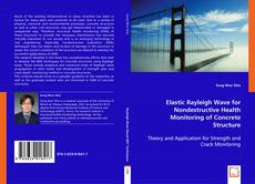 Buchcover von Elastic Rayleigh Wave for Nondestructive Health Monitoring of Concrete Structure