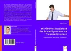 Die Öffentlichkeitsarbeit der Bundesligavereine vor Trainerentlassungen kitap kapağı