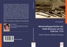 Couverture de Wirtschaftsgeschichte der Stadt Braunau am Inn 1260 bis 1779