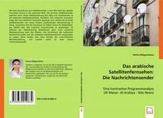 Portada del libro de Das arabische Satellitenfernsehen: Die Nachrichtensender