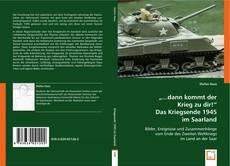 """Copertina di """"...dann kommt der Krieg zu dir!"""" Das Kriegsende 1945 im Saarland"""
