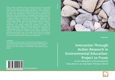 Bookcover of Innovation Through Action Research in Environmental Education: Project to Praxis