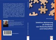 Portada del libro de Selektive Aktivierung als Erklärung von Rückschaufehler und Ankereffekt