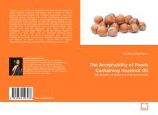 Bookcover of The Acceptability of Foods Containing Hazelnut Oil
