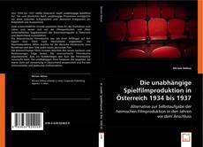 Bookcover of Die unabhängige Spielfilmproduktion in Österreich 1934 bis 1937