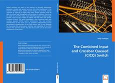 Couverture de The Combined Input and Crossbar Queued (CICQ) Switch