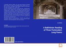Bookcover of A Bakhtinian Reading of Three Postmodern Long Poems