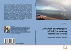 Bookcover of Simulation and Detection of Self-Propagating Worms and Viruses