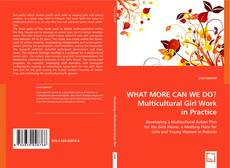 Bookcover of WHAT MORE CAN WE DO? Multicultural Girl Work in Practice
