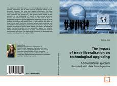 Bookcover of The impact of trade liberalisation on technological upgrading