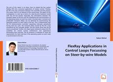 Bookcover of FlexRay Applications in Control Loops Focussing on Steer-by-wire Models