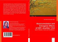 Bookcover of Bioaccumulation and Estrogenic Effects of DDT, Arochlor 1254