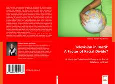 Bookcover of Television in Brazil: A Factor of Racial Divide?