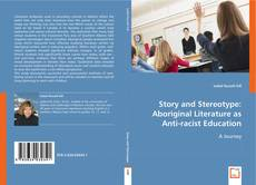 Bookcover of Story and Stereotype: Aboriginal Literature as Anti-racist Education