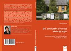 Bookcover of Die ambulant betreute Wohngruppe
