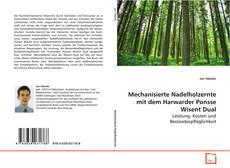 Portada del libro de Mechanisierte Nadelholzernte mit dem Harwarder Ponsse Wisent Dual