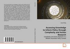 Bookcover of Accessing Knowledge to Inform Policy through Complexity and Action Research