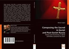 Bookcover of Composing the Sacred in Soviet and Post-Soviet Russia