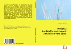 Bookcover of Influenza Impfstoffproduktion mit adhärenten Vero Zellen