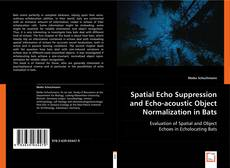 Bookcover of Spatial Echo Suppression and Echo-acoustic Object Normalization in Bats