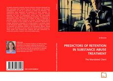 Bookcover of PREDICTORS OF RETENTION IN SUBSTANCE ABUSE TREATMENT: