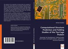 Bookcover of Computational Structure Prediction and Folding Studies of the Trp-Cage Protein