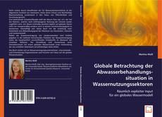 Bookcover of Globale Betrachtung der Abwasserbehandlungssituation in Wassernutzungssektoren