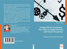 Bookcover of Foreign Direct Investment - The Ticket to Global Markets and Future Prosperity?