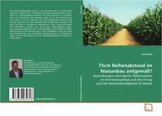 Bookcover of 75cm Reihenabstand im Maisanbau zeitgemäß?