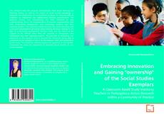 """Bookcover of Embracing Innovation and Gaining """"ownership"""" of the Social Studies Exemplars"""
