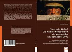 Bookcover of Täter oder Opfer? Die mediale Konstruktion der Akteure des Libanonkrieges 2006