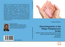 Bookcover of Elternintegration in der Pflege frühgeborener Kinder