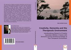 Bookcover of Creativity, Dementia and the Therapeutic Environment