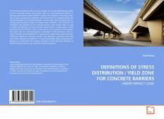 Portada del libro de DEFINITIONS OF STRESS DISTRIBUTION / YIELD ZONE FOR CONCRETE BARRIERS