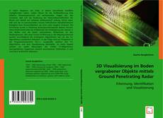 Bookcover of 3D Visualisierung im Boden vergrabener Objekte mittels Ground Penetrating Radar