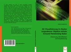 Buchcover von 3D Visualisierung im Boden vergrabener Objekte mittels Ground Penetrating Radar
