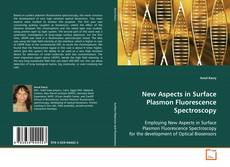 Couverture de New Aspects in Surface Plasmon Fluorescence Spectroscopy