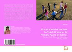 Practical Advice on How to Teach Grammar to Primary Pupils by Games的封面