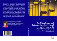 Bookcover of The Physiological and Pathophysiological Roles of Melanotransferrin