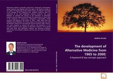 Bookcover of The development of Alternative Medicine from 1965 to 2000: